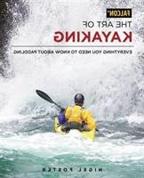 The Art Of Kayaking: Everything You Need To Know About Paddl